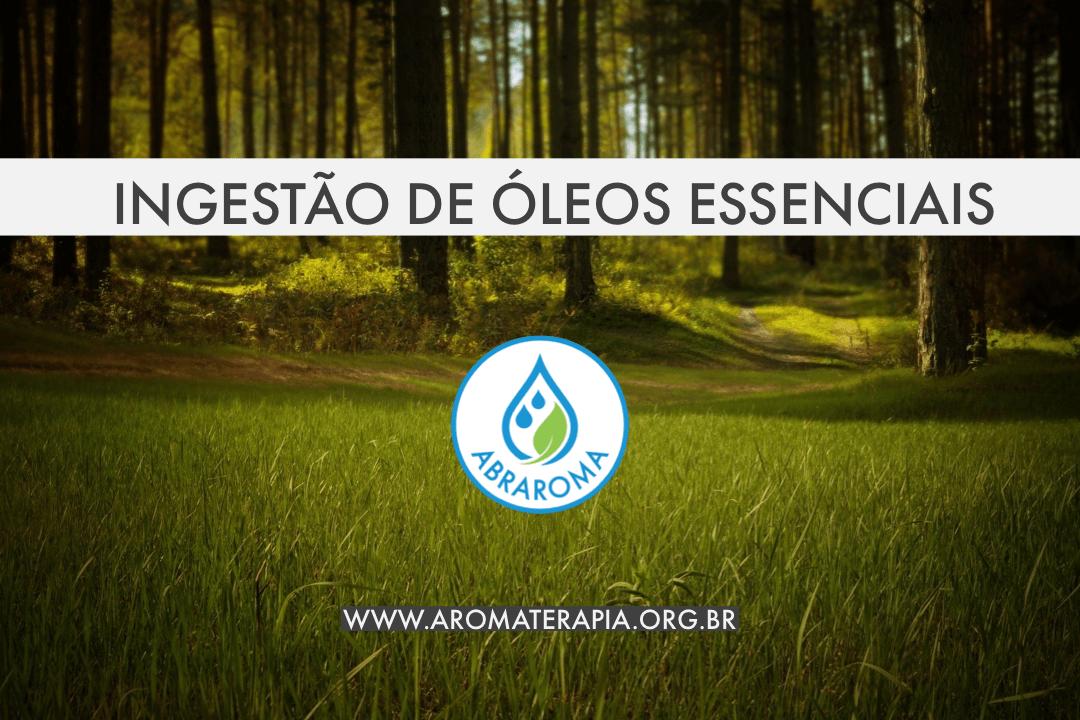 Ingestão de óleos essenciais – posicionamento da ABRAROMA
